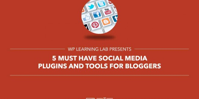 Must have social media plugins and tools for bloggers