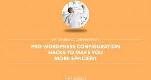 Pro WordPress Configuration Hacks To Make You More Efficient