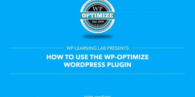 How to Use the WP-Optimize WordPress Plugin