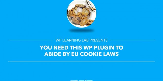 You Need This WP Plugin To Abide By EU Cookie Laws